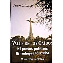 VALLE DE LOS CAÍDOS, NI PRESOS POLÍTICOS NI TRABAJOS FORZADOS. JUAN BLANCO