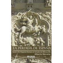 LA PÉRDIDA DE ESPAÑA. DE LA HISPANIA ROMANA AL REINADO DE ALFONSO XIII. ALBERTO BÁRCENA